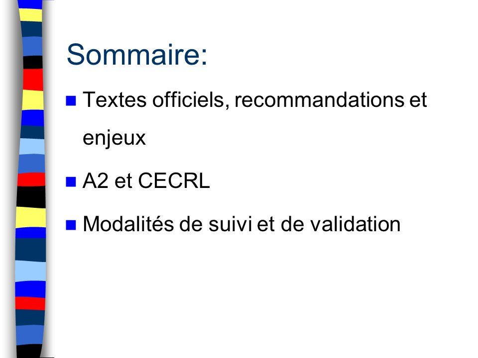 Sommaire: Textes officiels, recommandations et enjeux A2 et CECRL Modalités de suivi et de validation