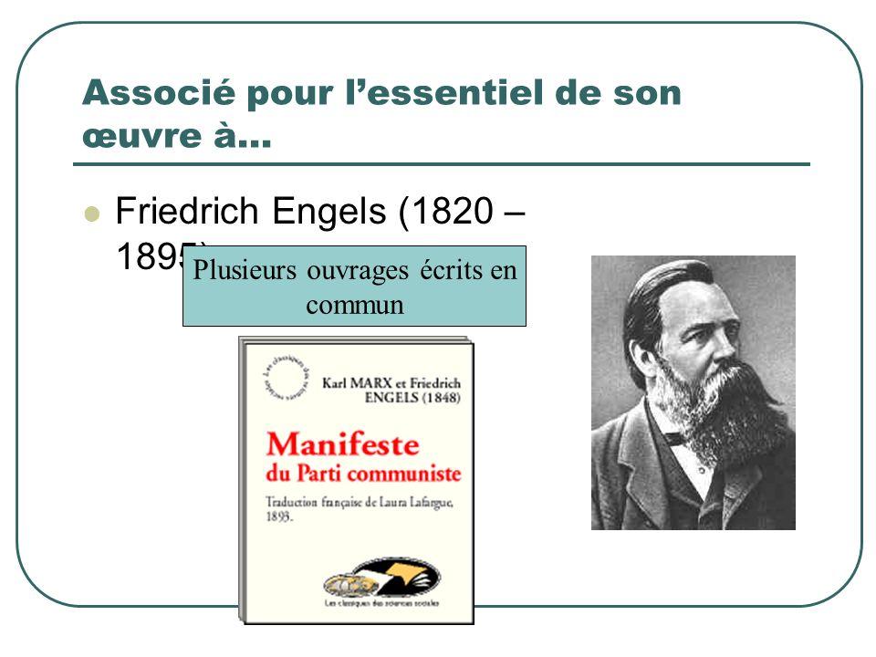Associé pour lessentiel de son œuvre à… Friedrich Engels (1820 – 1895) Plusieurs ouvrages écrits en commun