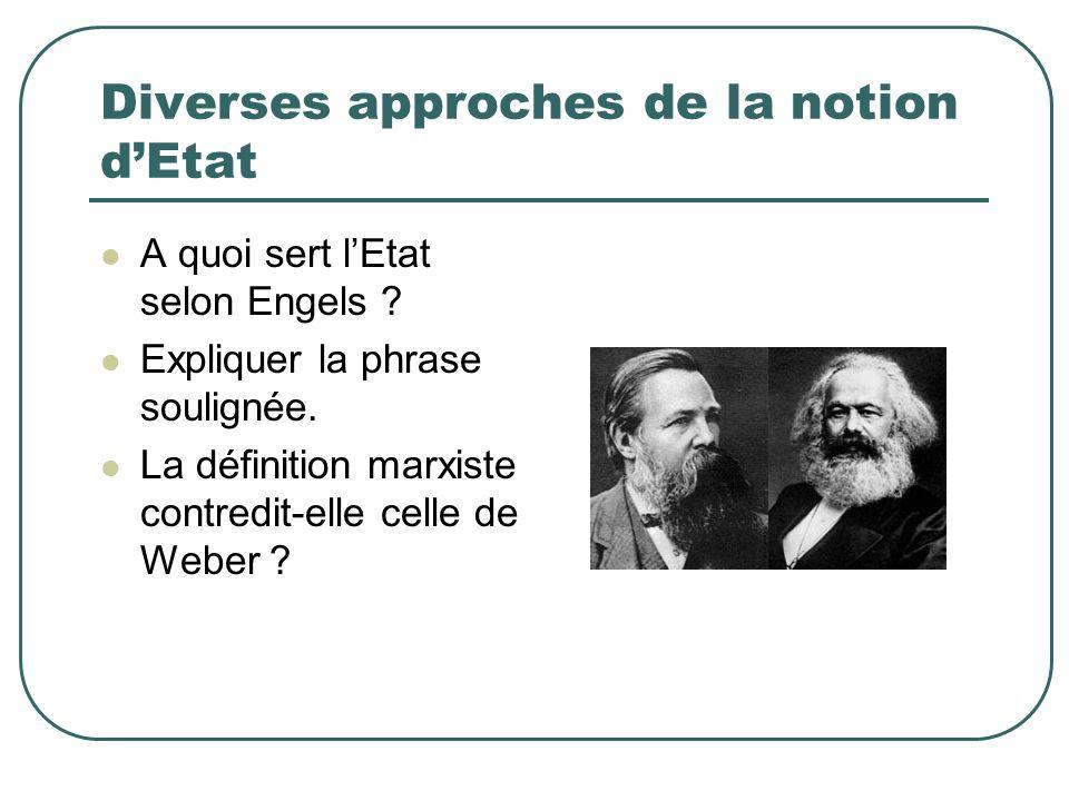 Diverses approches de la notion dEtat A quoi sert lEtat selon Engels ? Expliquer la phrase soulignée. La définition marxiste contredit-elle celle de W