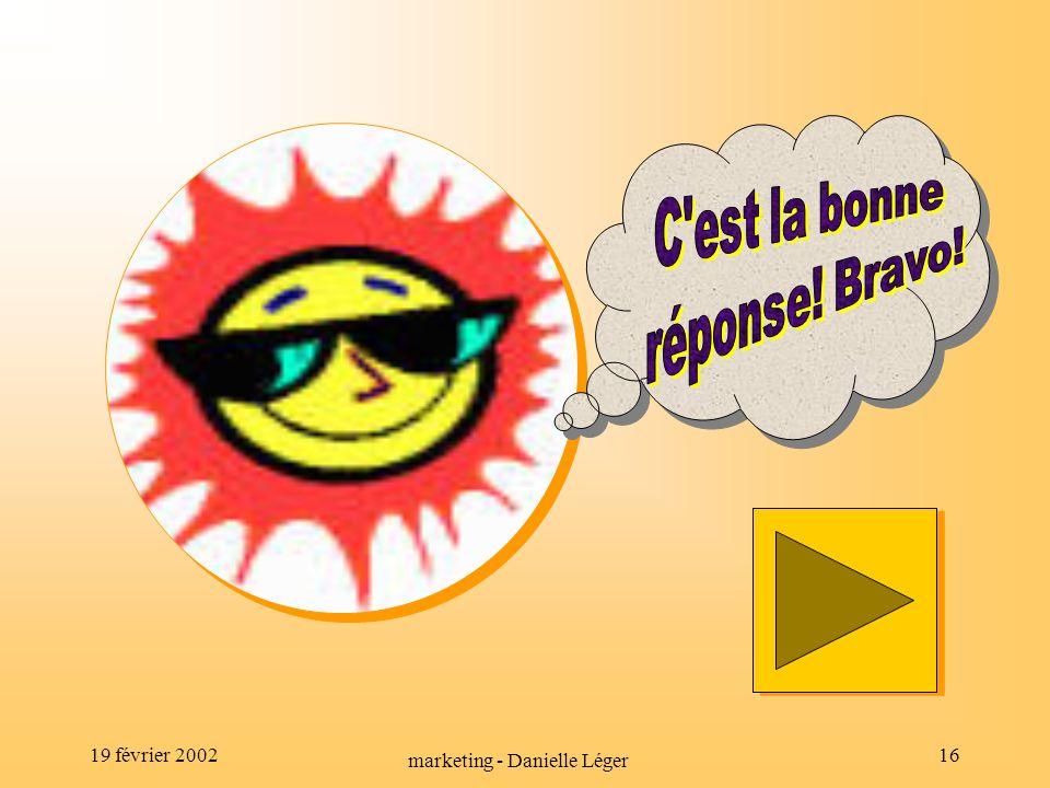 19 février 2002 marketing - Danielle Léger 15 À vous de jouer!!.