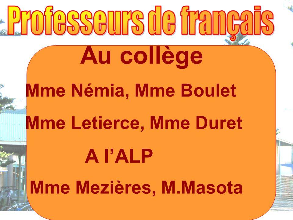 Au collège Mme Némia, Mme Boulet Mme Letierce, Mme Duret A lALP Mme Mezières, M.Masota