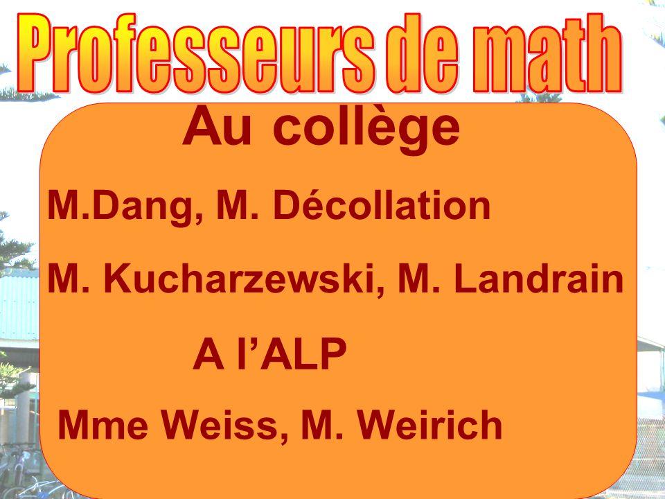 Au collège M.Dang, M. Décollation M. Kucharzewski, M. Landrain A lALP Mme Weiss, M. Weirich