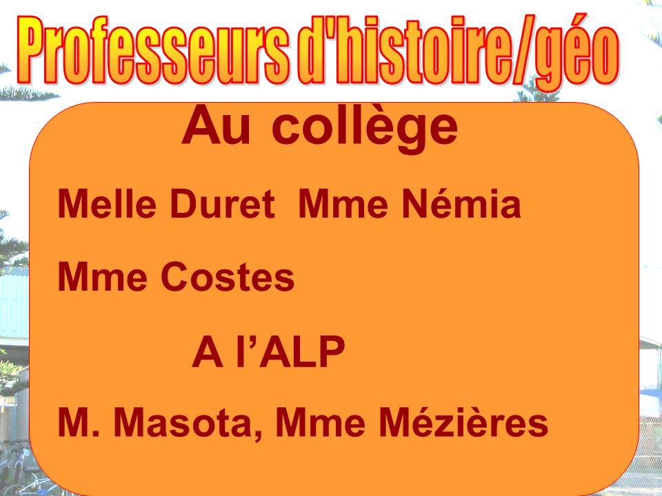 Au collège Melle Duret Mme Némia Mme Costes A lALP M. Masota, Mme Mézières