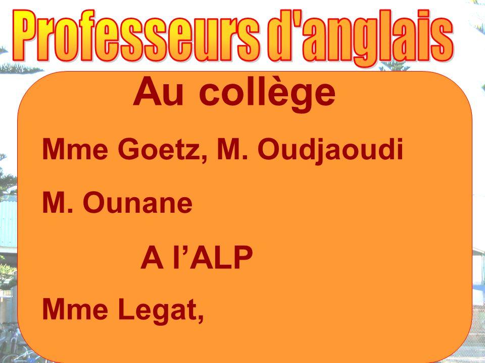Au collège Mme Goetz, M. Oudjaoudi M. Ounane A lALP Mme Legat,