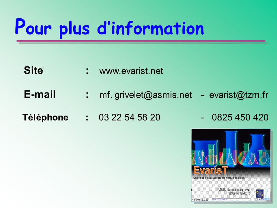 P our plus dinformation Site: www.evarist.net E-mail: mf. grivelet@asmis.net - evarist@tzm.fr Téléphone: 03 22 54 58 20 - 0825 450 420