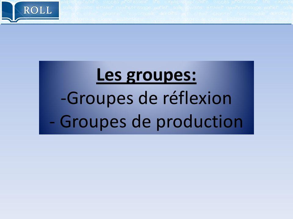 Les groupes: -Groupes de réflexion - Groupes de production