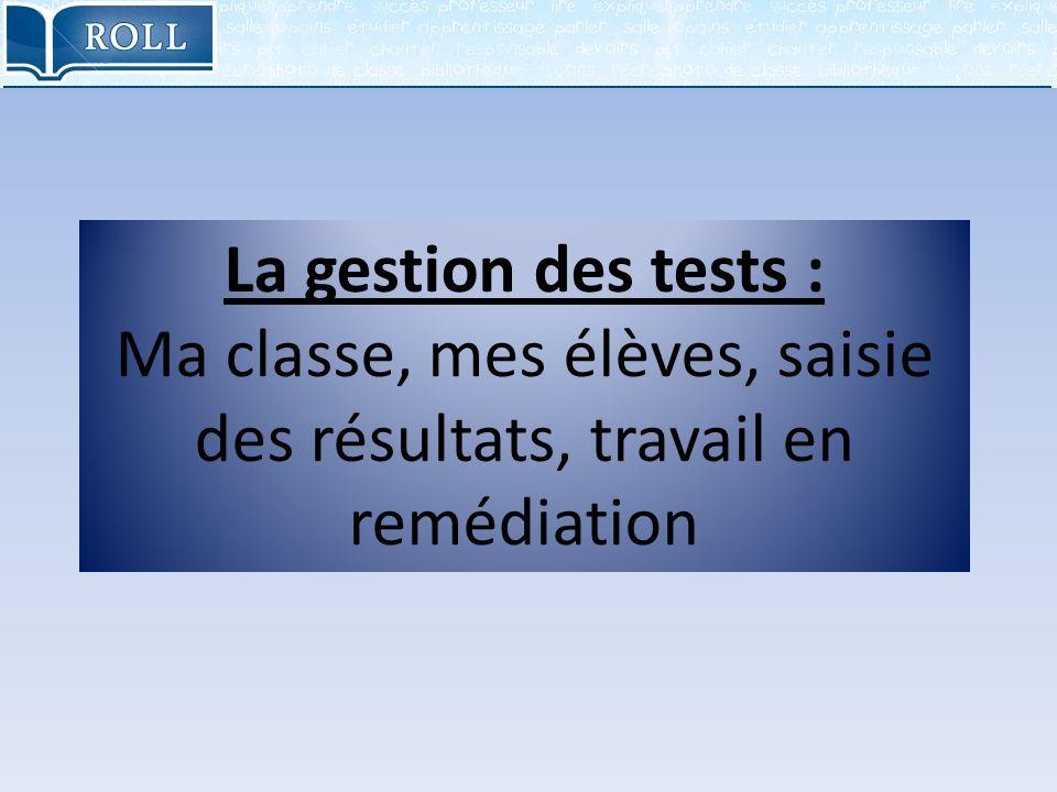 La gestion des tests : Ma classe, mes élèves, saisie des résultats, travail en remédiation