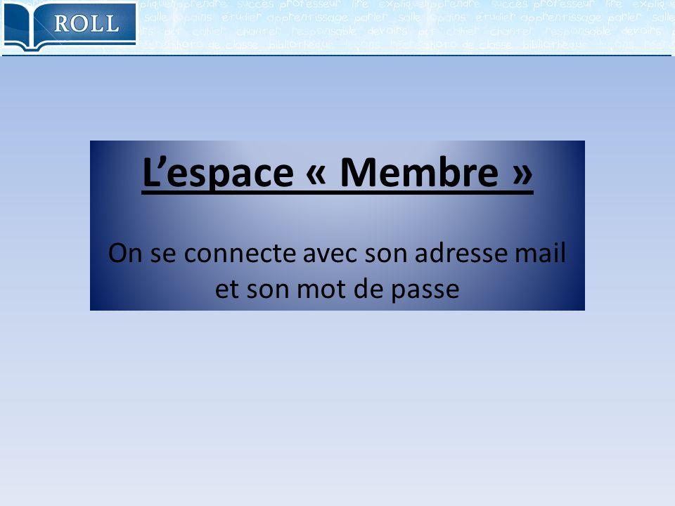 Lespace « Membre » On se connecte avec son adresse mail et son mot de passe
