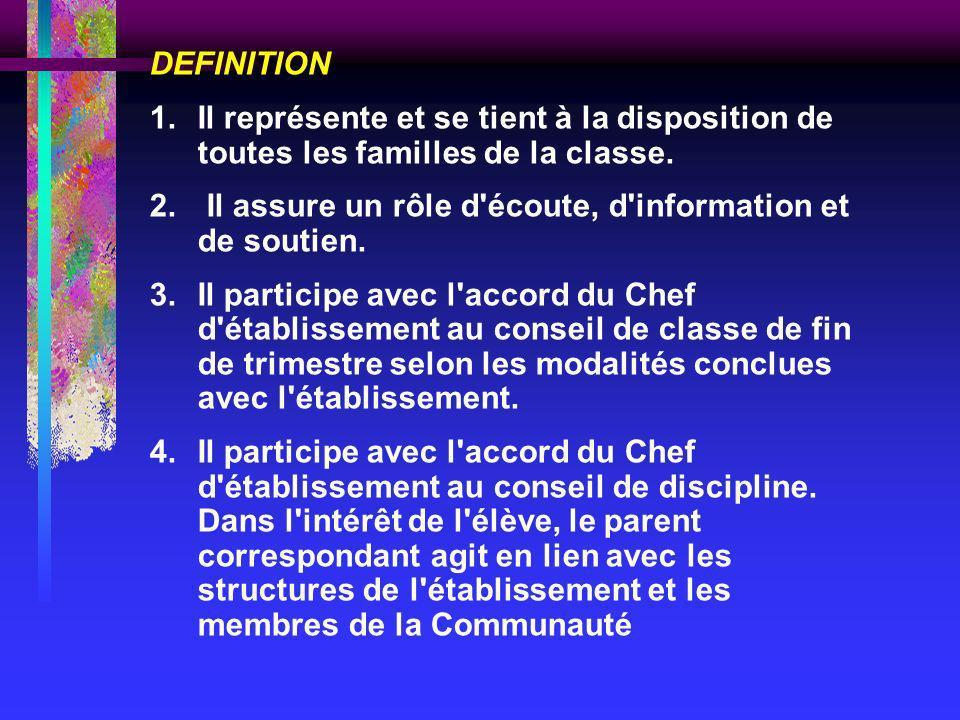 DEFINITION 1. Il représente et se tient à la disposition de toutes les familles de la classe. 2. Il assure un rôle d'écoute, d'information et de souti
