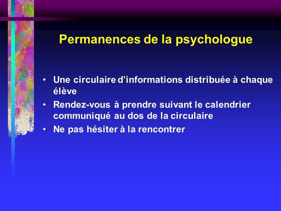 Permanences de la psychologue Une circulaire dinformations distribuée à chaque élève Rendez-vous à prendre suivant le calendrier communiqué au dos de