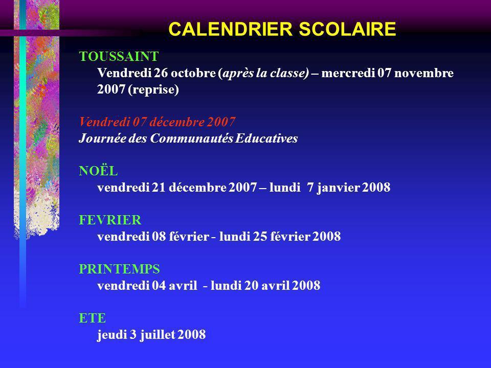 CALENDRIER SCOLAIRE TOUSSAINT Vendredi 26 octobre (après la classe) – mercredi 07 novembre 2007 (reprise) Vendredi 07 décembre 2007 Journée des Commun