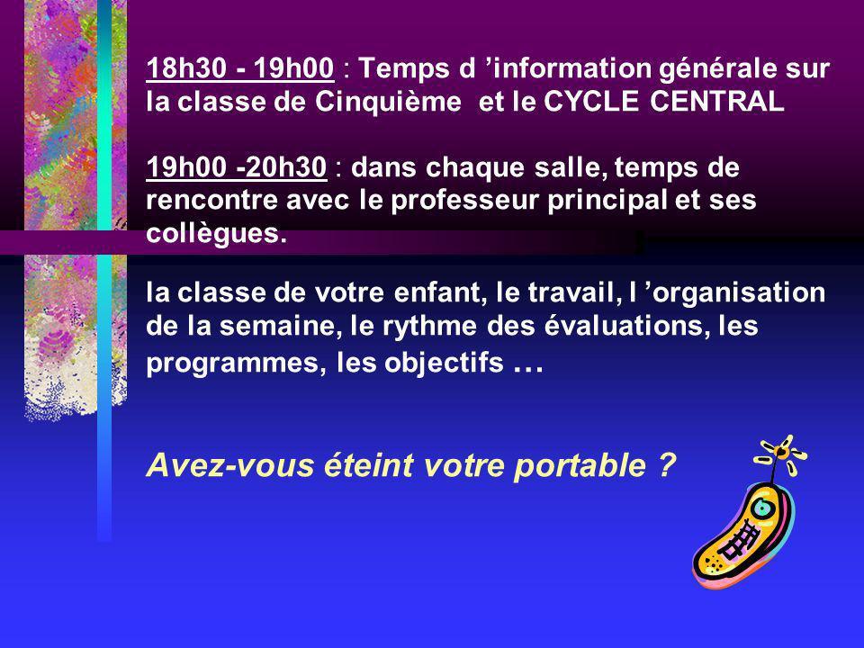 18h30 - 19h00 : Temps d information générale sur la classe de Cinquième et le CYCLE CENTRAL 19h00 -20h30 : dans chaque salle, temps de rencontre avec le professeur principal et ses collègues.