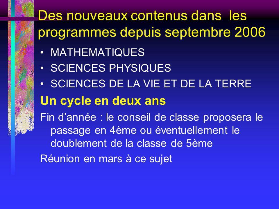 Des nouveaux contenus dans les programmes depuis septembre 2006 MATHEMATIQUES SCIENCES PHYSIQUES SCIENCES DE LA VIE ET DE LA TERRE Un cycle en deux an
