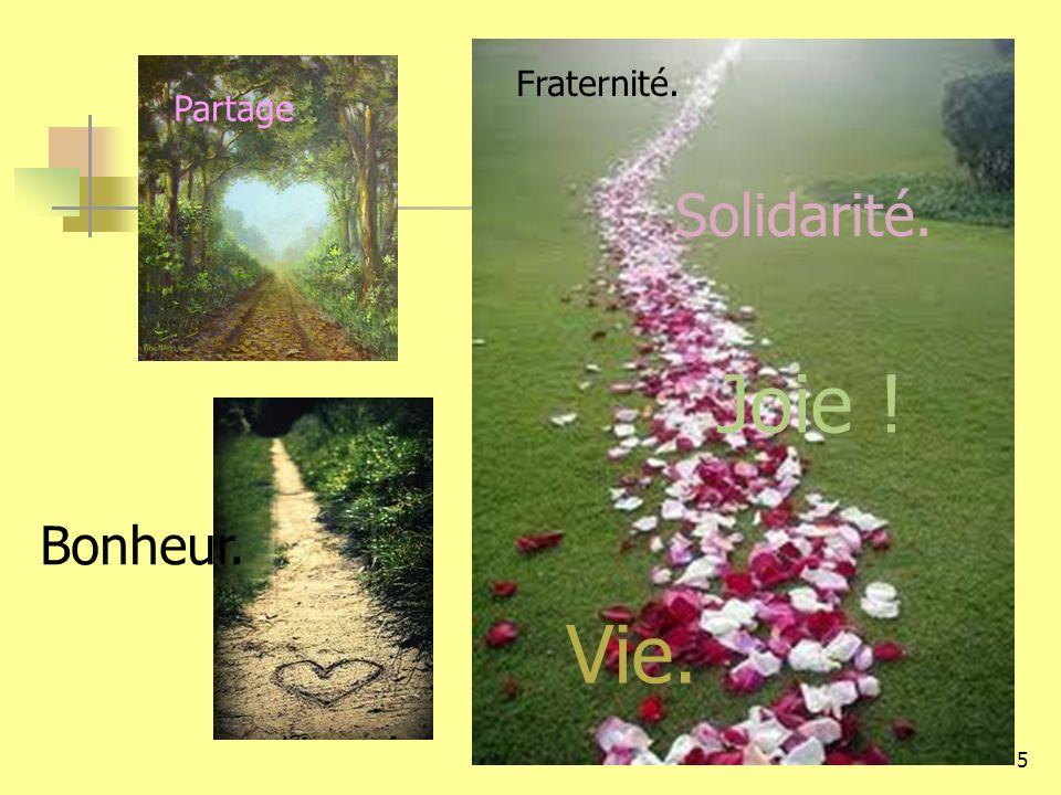 5 Partage Fraternité. Joie ! Vie. Solidarité. Bonheur.