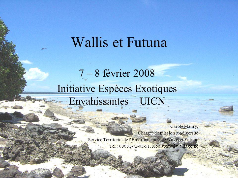 Wallis et Futuna 7 – 8 février 2008 Initiative Espèces Exotiques Envahissantes – UICN Carole Manry, Chargée de mission biodiversité Service Territorial de lEnvironnement de Wallis et Futuna Tel : 00681-72-03-51, biodiv.env@wallis.co.nc
