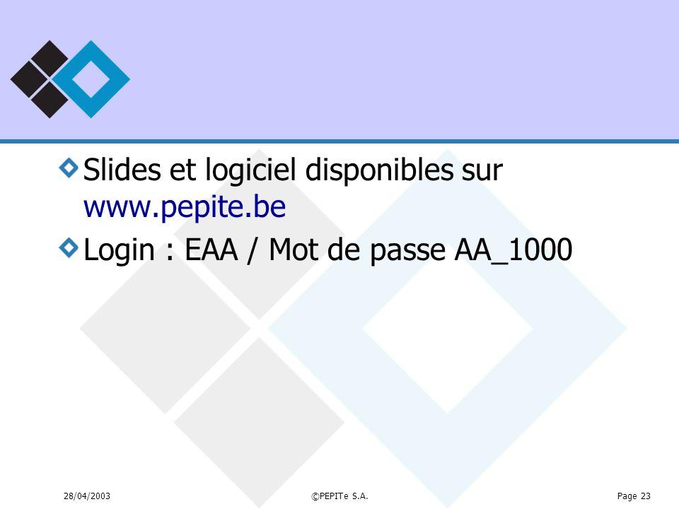 28/04/2003©PEPITe S.A.Page 23 Slides et logiciel disponibles sur www.pepite.be Login : EAA / Mot de passe AA_1000