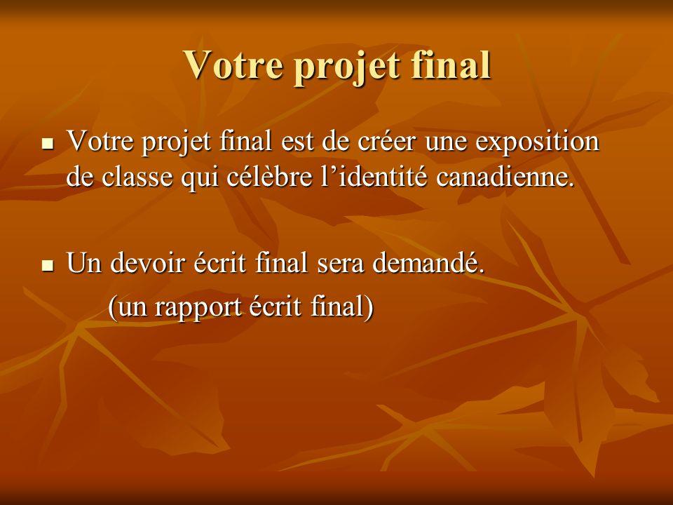 Votre projet final Votre projet final est de créer une exposition de classe qui célèbre lidentité canadienne. Votre projet final est de créer une expo