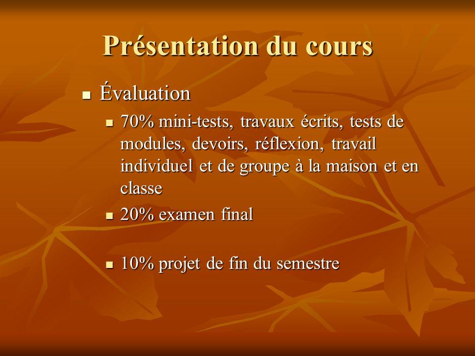Présentation du cours Évaluation Évaluation 70% mini-tests, travaux écrits, tests de modules, devoirs, réflexion, travail individuel et de groupe à la