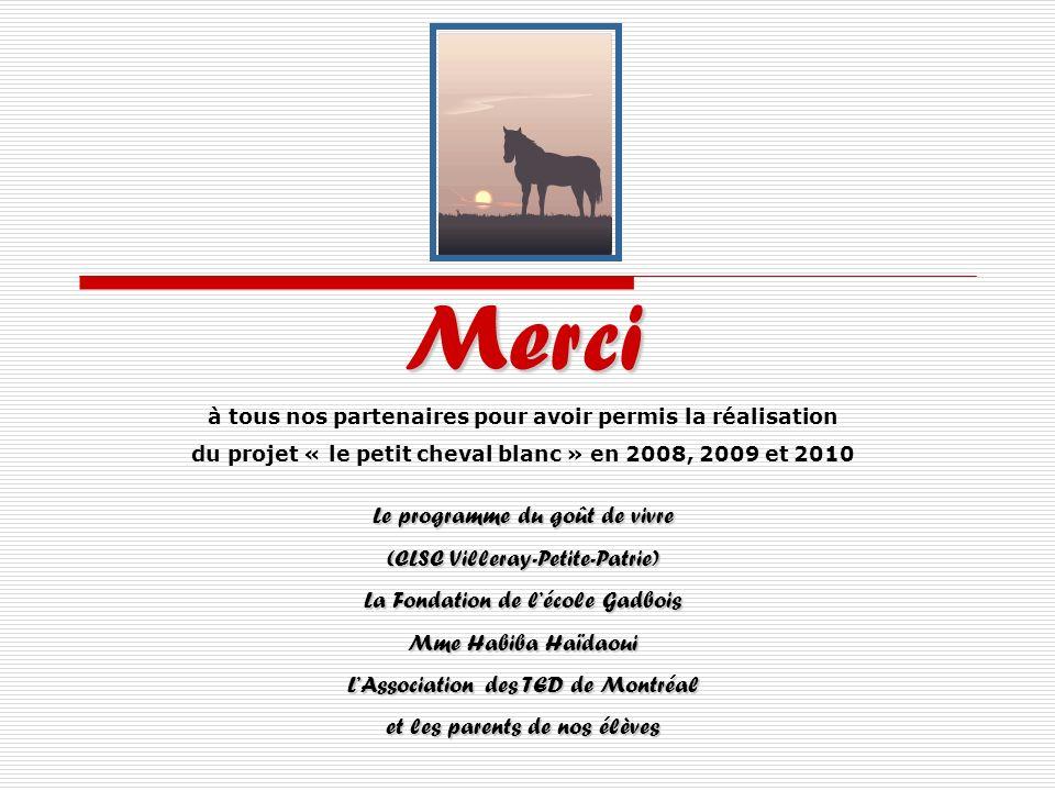 Merci à tous nos partenaires pour avoir permis la réalisation du projet « le petit cheval blanc » en 2008, 2009 et 2010 Le programme du goût de vivre