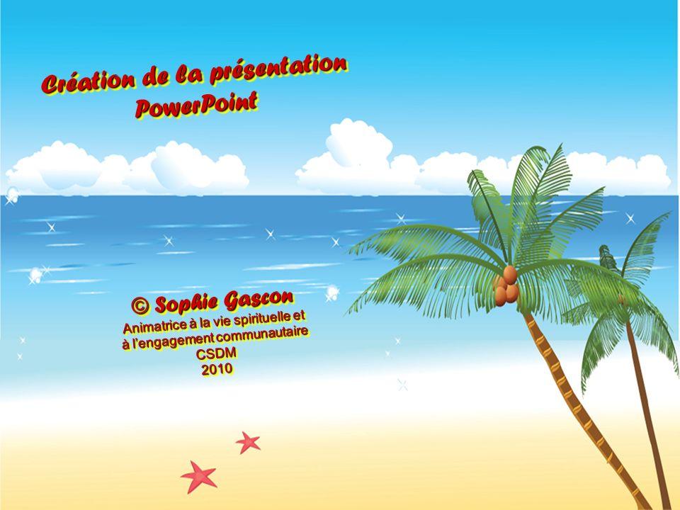 Création de la présentation PowerPoint © Sophie Gascon Animatrice à la vie spirituelle et à lengagement communautaire CSDM2010 Création de la présenta