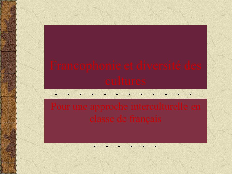 Lespace francophone 56 pays dans le monde, sur les cinq continents, de cultures très diverses, ont en partage la langue française.