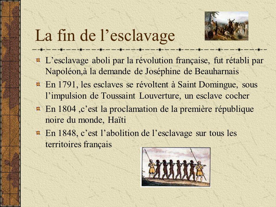 La fin de lesclavage Lesclavage aboli par la révolution française, fut rétabli par Napoléon,à la demande de Joséphine de Beauharnais En 1791, les escl
