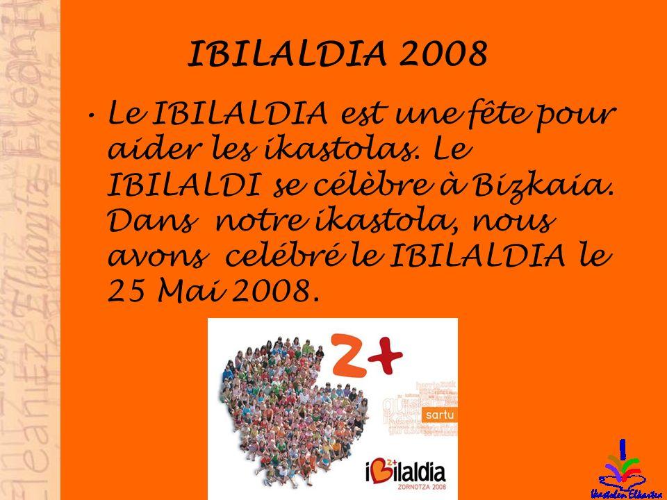IBILALDIA 2008 Le IBILALDIA est une fête pour aider les ikastolas.