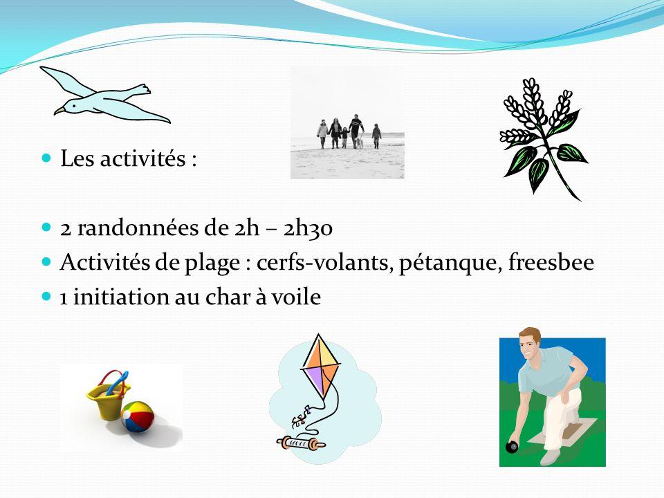 Les activités : 2 randonnées de 2h – 2h30 Activités de plage : cerfs-volants, pétanque, freesbee 1 initiation au char à voile