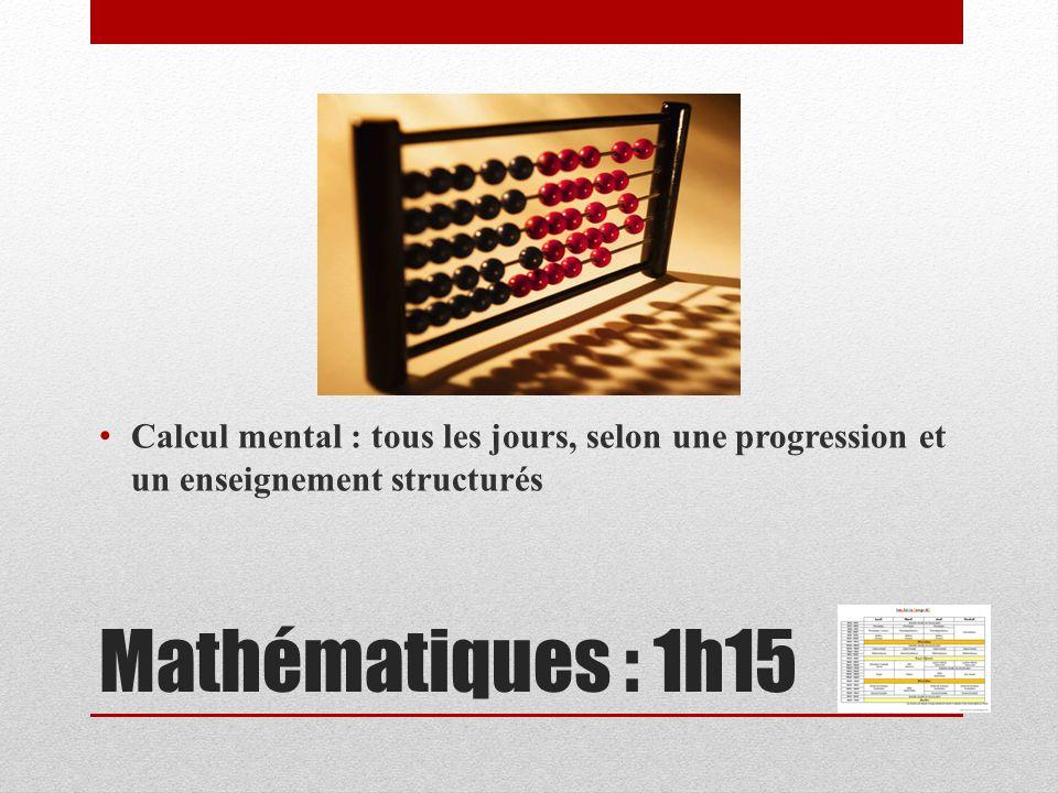 Mathématiques : 1h15 Calcul mental : tous les jours, selon une progression et un enseignement structurés