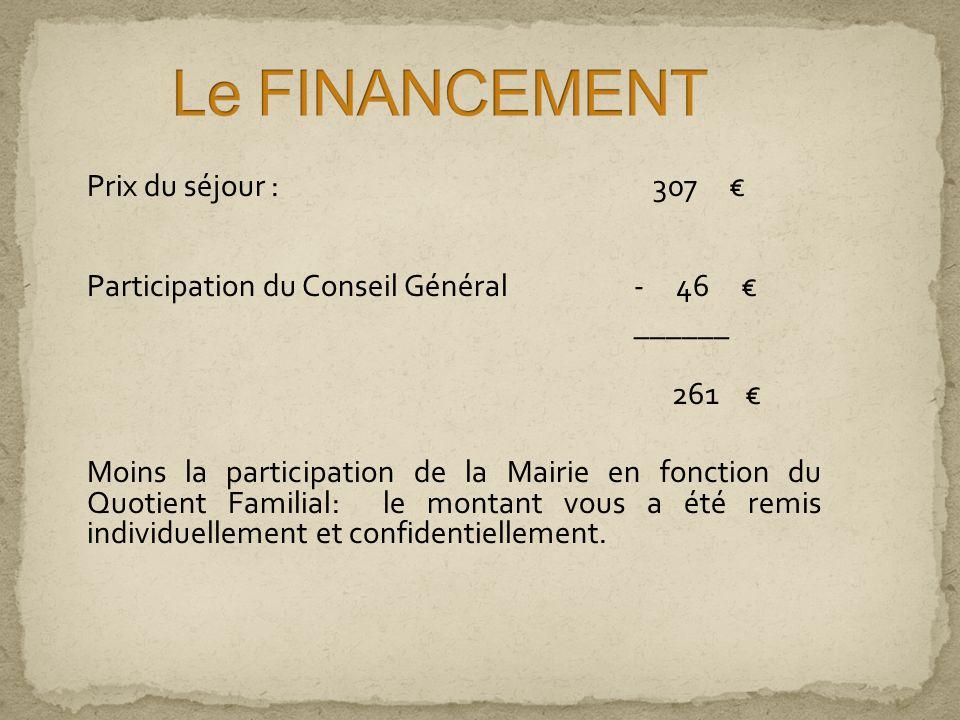 Prix du séjour : 307 Participation du Conseil Général- 46 ______ 261 Moins la participation de la Mairie en fonction du Quotient Familial: le montant