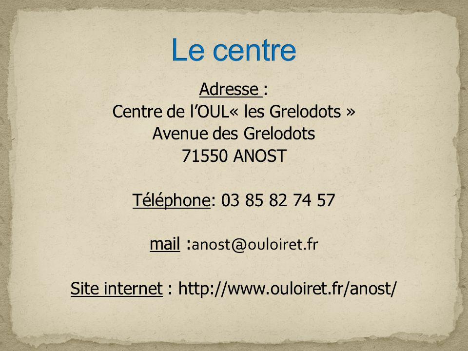 Adresse : Centre de lOUL« les Grelodots » Avenue des Grelodots 71550 ANOST Téléphone: 03 85 82 74 57 mail : anost@ouloiret.fr Site internet : http://w