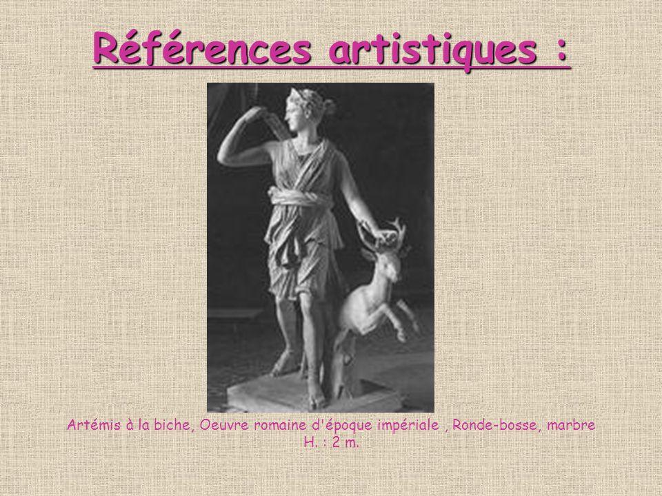 Références artistiques : Références artistiques : Artémis à la biche, Oeuvre romaine d'époque impériale, Ronde-bosse, marbre H. : 2 m.