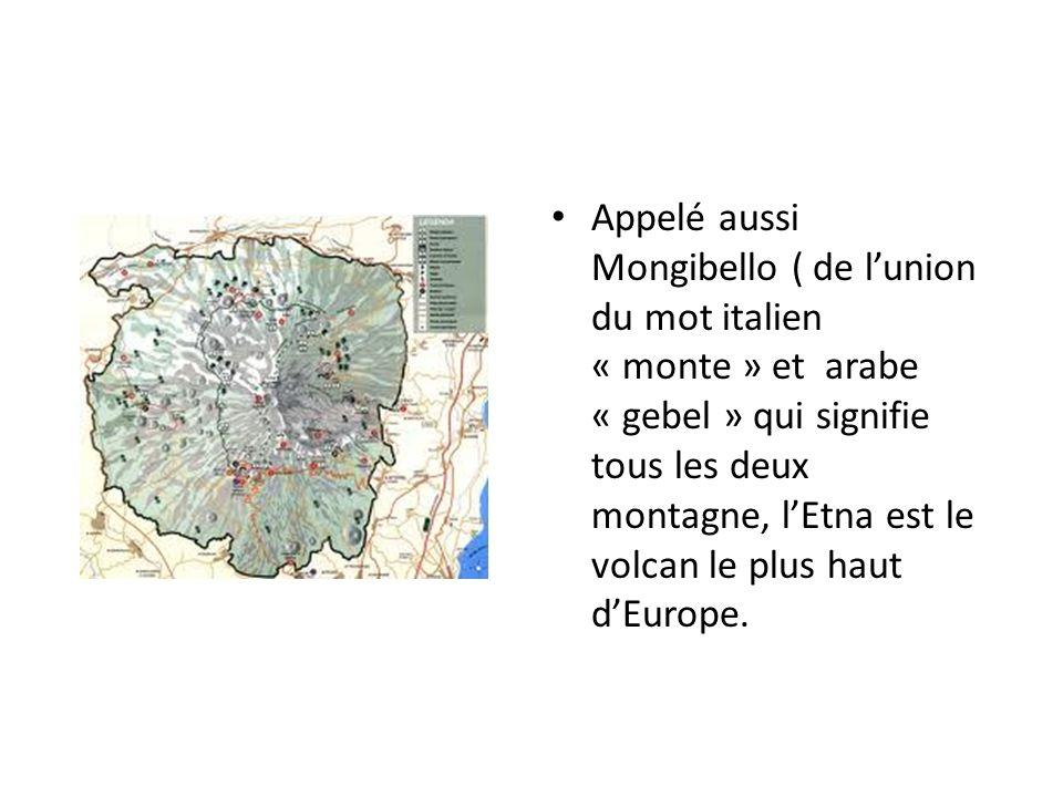 Appelé aussi Mongibello ( de lunion du mot italien « monte » et arabe « gebel » qui signifie tous les deux montagne, lEtna est le volcan le plus haut