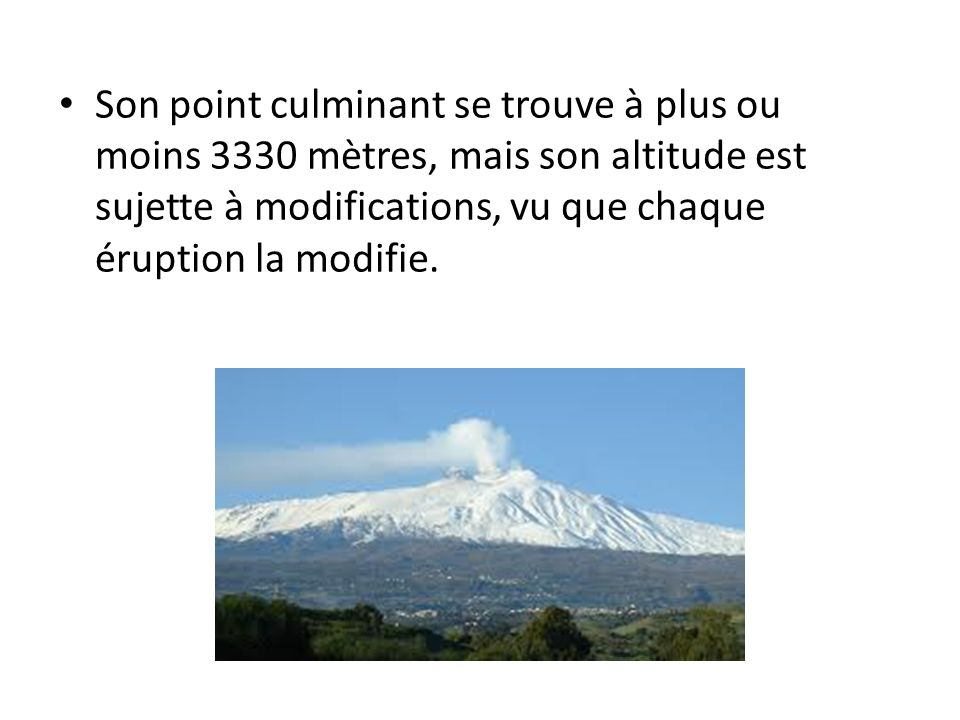 Son point culminant se trouve à plus ou moins 3330 mètres, mais son altitude est sujette à modifications, vu que chaque éruption la modifie.