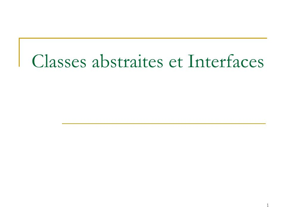 1 Classes abstraites et Interfaces