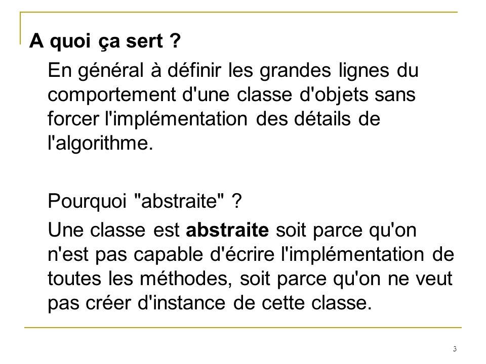 4 Une sous-classe qui n implémente pas toutes les méthodes abstraites de sa super-classe est elle- même abstraite.