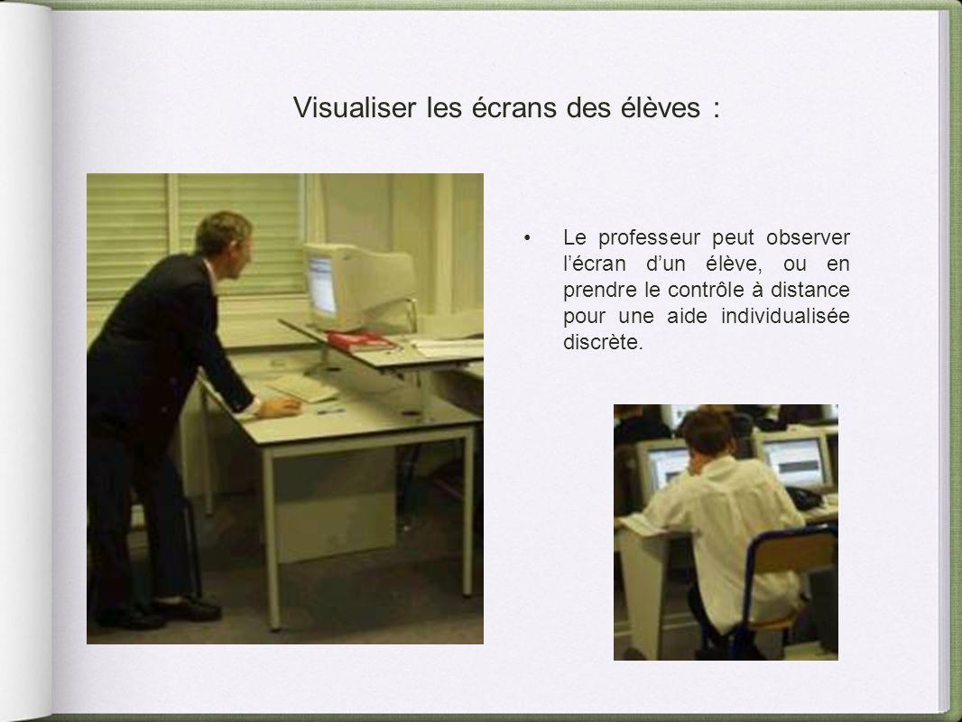 Visualiser les écrans des élèves : Le professeur peut observer lécran dun élève, ou en prendre le contrôle à distance pour une aide individualisée dis