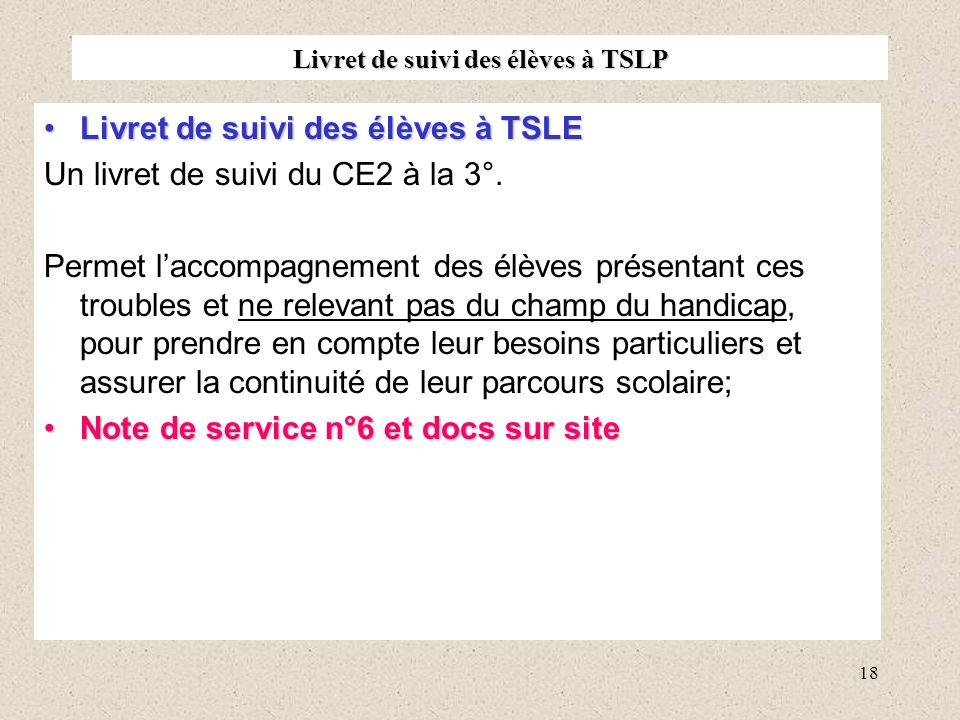18 Livret de suivi des élèves à TSLP Livret de suivi des élèves à TSLELivret de suivi des élèves à TSLE Un livret de suivi du CE2 à la 3°. Permet lacc