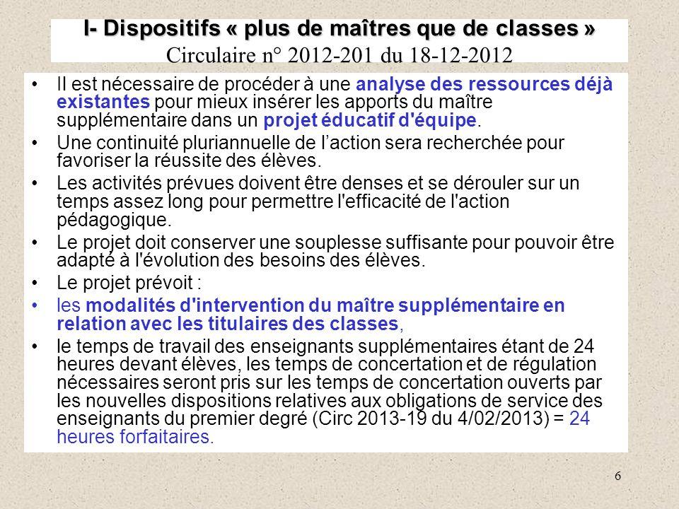 6 I- Dispositifs « plus de maîtres que de classes » I- Dispositifs « plus de maîtres que de classes » Circulaire n° 2012-201 du 18-12-2012 Il est néce