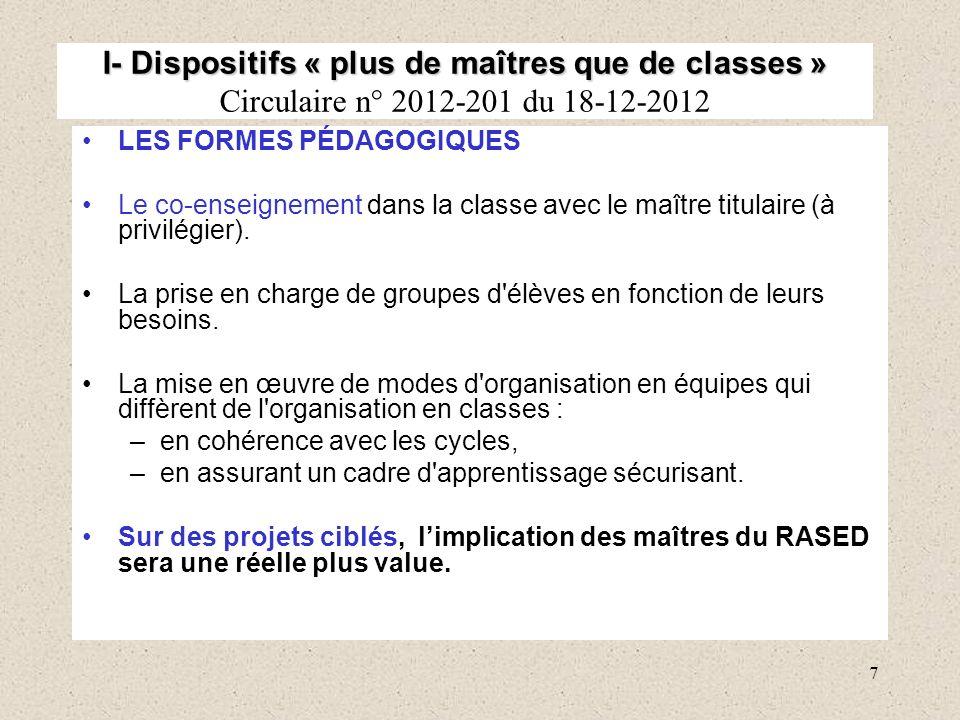 7 I- Dispositifs « plus de maîtres que de classes » I- Dispositifs « plus de maîtres que de classes » Circulaire n° 2012-201 du 18-12-2012 LES FORMES