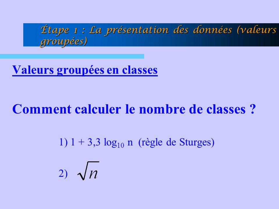 Valeurs groupées en classes Comment calculer le nombre de classes ? 1) 1 + 3,3 log 10 n (règle de Sturges) 2) Étape 1 : La présentation des données (v