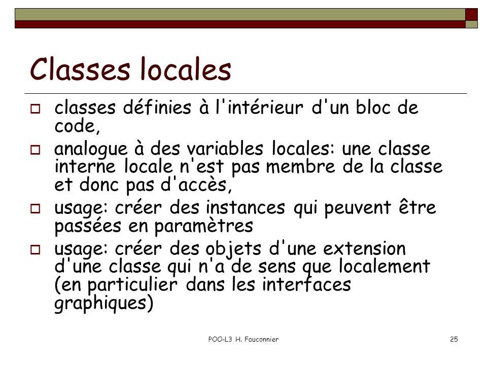 POO-L3 H. Fauconnier25 Classes locales classes définies à l'intérieur d'un bloc de code, analogue à des variables locales: une classe interne locale n