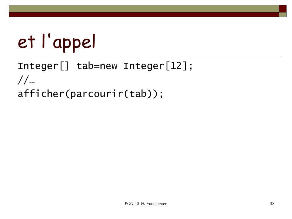 POO-L3 H. Fauconnier32 et l appel Integer[] tab=new Integer[12]; //… afficher(parcourir(tab));