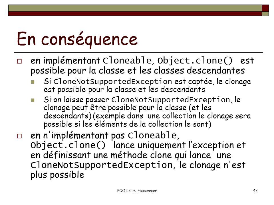 POO-L3 H. Fauconnier42 En conséquence en implémentant Cloneable, Object.clone() est possible pour la classe et les classes descendantes Si CloneNotSup