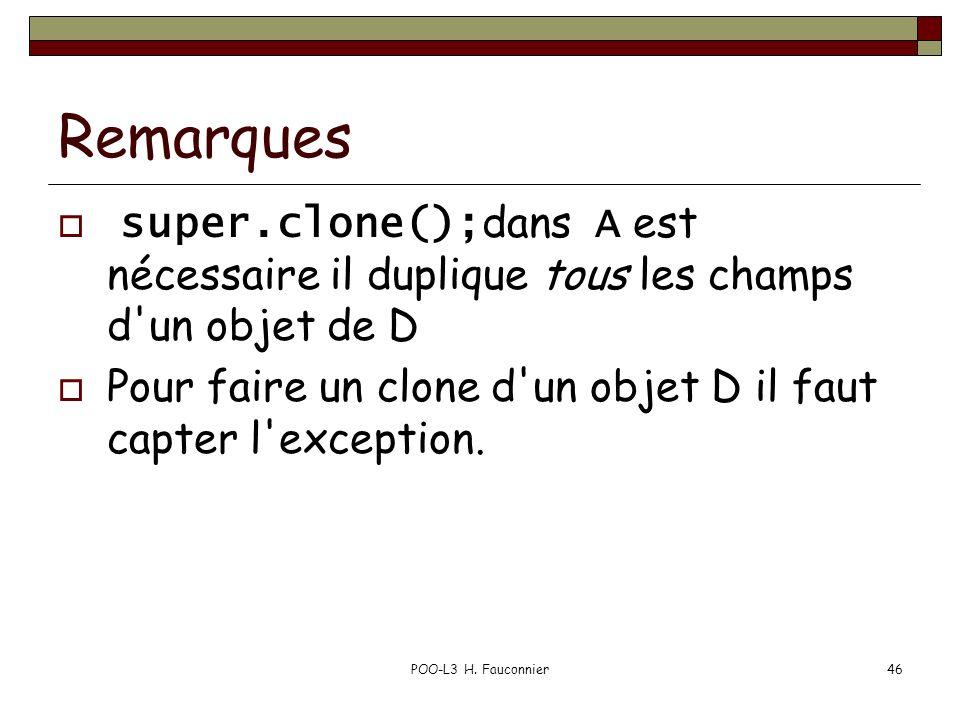 Remarques super.clone(); dans A est nécessaire il duplique tous les champs d un objet de D Pour faire un clone d un objet D il faut capter l exception.