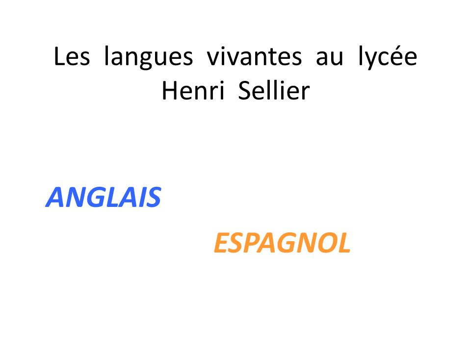 Les langues vivantes au lycée Henri Sellier ANGLAIS ESPAGNOL