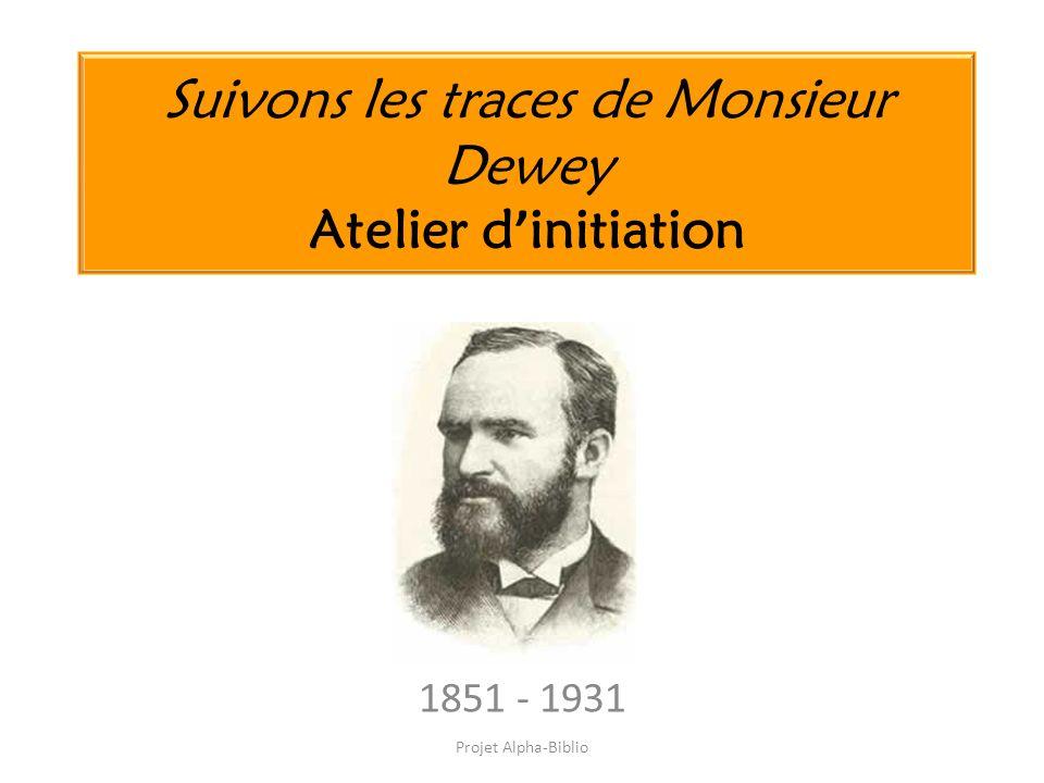 Suivons les traces de Monsieur Dewey Atelier d initiation 1851 - 1931 Projet Alpha-Biblio