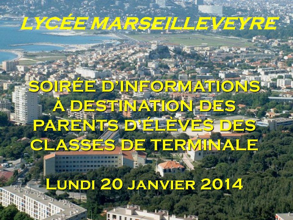 LYCÉE MARSEILLEVEYRE SOIRÉE DINFORMATIONS À DESTINATION DES PARENTS DÉLÈVES DES CLASSES DE TERMINALE Lundi 20 janvier 2014