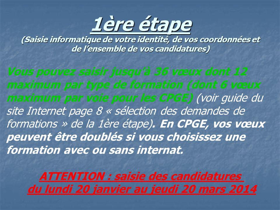 1ère étape (Saisie informatique de votre identité, de vos coordonnées et de lensemble de vos candidatures) Vous pouvez saisir jusquà 36 vœux dont 12 m