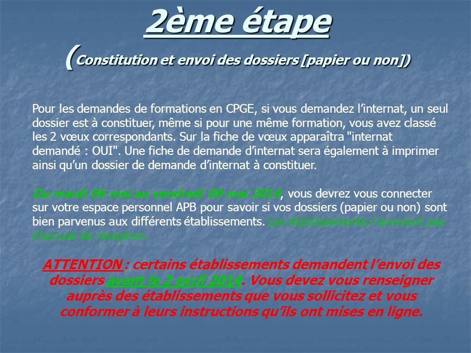 2ème étape ( Constitution et envoi des dossiers [papier ou non]) Pour les demandes de formations en CPGE, si vous demandez linternat, un seul dossier